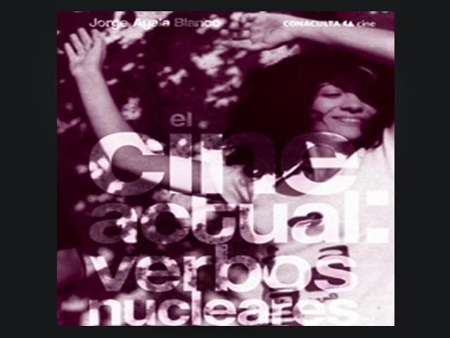 """""""El cine actual: verbos nucleares"""" por Jorge Ayala Blanco"""