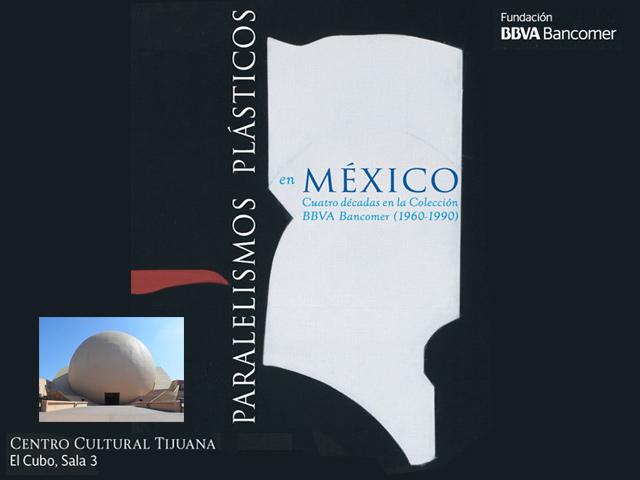 Paralelismos Plásticos en México (1960-1990) en el CECUT