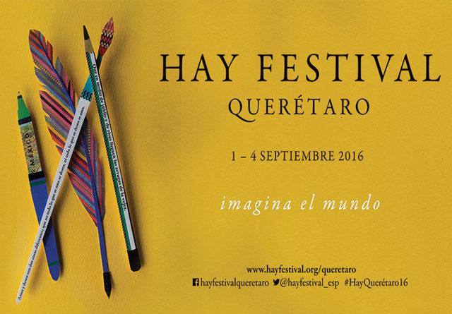 Hay Festival Querétaro 2016: Festival cultural que celebra las artes y las ciencias